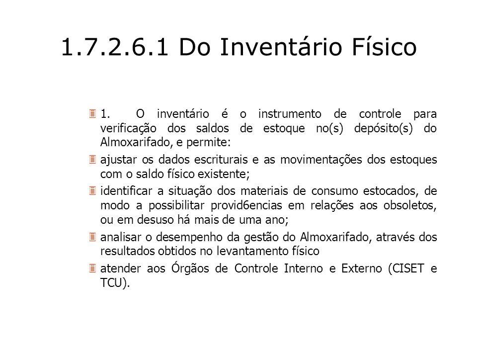 1.7.2.6.1 Do Inventário Físico 31.O inventário é o instrumento de controle para verificação dos saldos de estoque no(s) depósito(s) do Almoxarifado, e