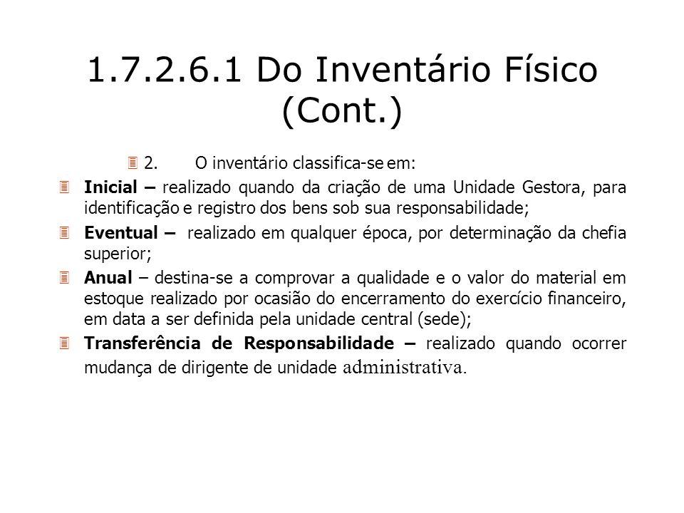 1.7.2.6.1 Do Inventário Físico (Cont.) 32.O inventário classifica-se em: 3Inicial – realizado quando da criação de uma Unidade Gestora, para identific