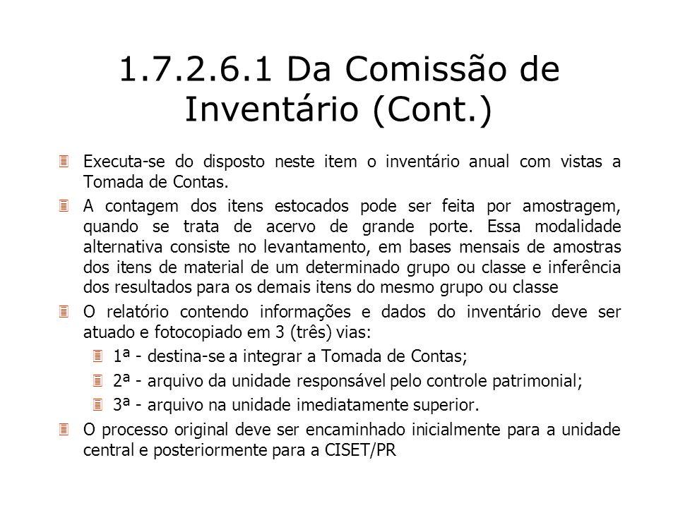 1.7.2.6.1 Da Comissão de Inventário (Cont.) 3Executa-se do disposto neste item o inventário anual com vistas a Tomada de Contas. 3A contagem dos itens