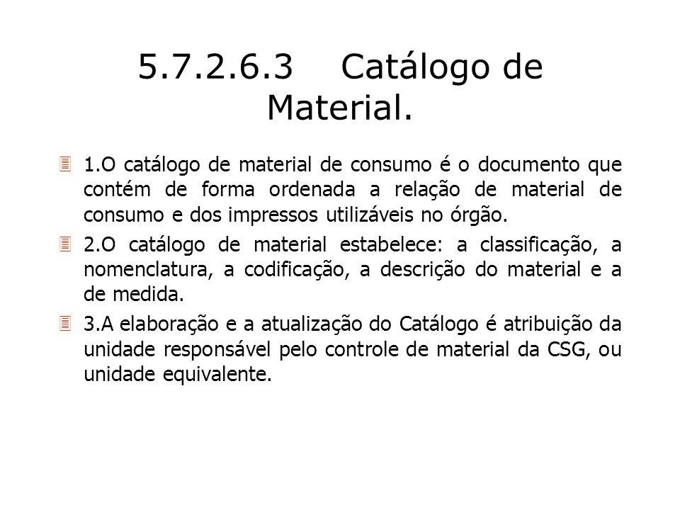 5.7.2.6.3Catálogo de Material. 31.O catálogo de material de consumo é o documento que contém de forma ordenada a relação de material de consumo e dos
