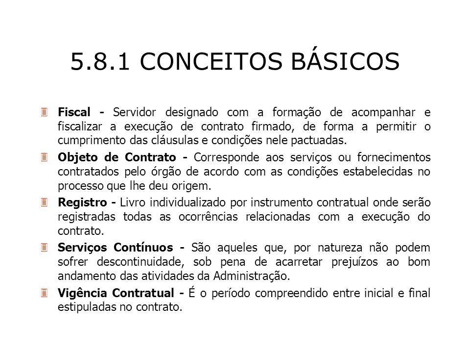 5.8.1 CONCEITOS BÁSICOS 3Fiscal - Servidor designado com a formação de acompanhar e fiscalizar a execução de contrato firmado, de forma a permitir o c