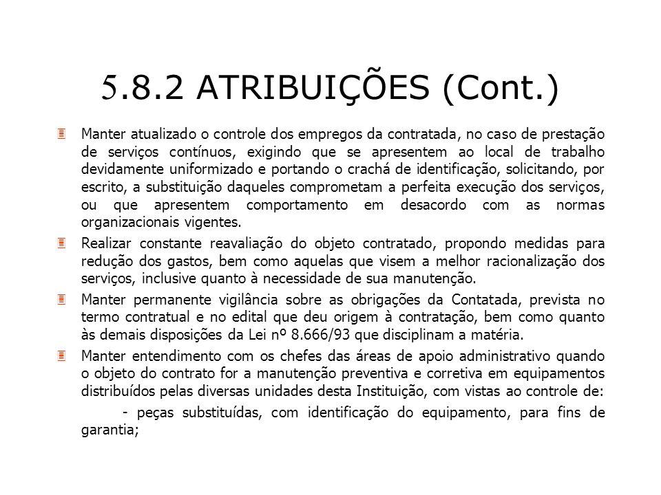 5.8.2 ATRIBUIÇÕES (Cont.) 3Manter atualizado o controle dos empregos da contratada, no caso de prestação de serviços contínuos, exigindo que se aprese