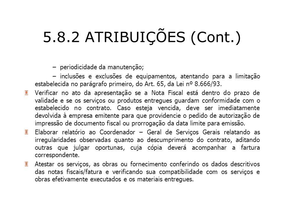 5.8.2 ATRIBUIÇÕES (Cont.) – periodicidade da manutenção; – inclusões e exclusões de equipamentos, atentando para a limitação estabelecida no parágrafo