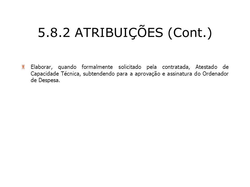 5.8.2 ATRIBUIÇÕES (Cont.) 3Elaborar, quando formalmente solicitado pela contratada, Atestado de Capacidade Técnica, subtendendo para a aprovação e ass