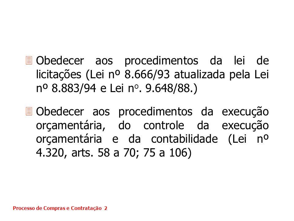3Obedecer aos procedimentos da lei de licitações (Lei nº 8.666/93 atualizada pela Lei nº 8.883/94 e Lei n o. 9.648/88.) 3Obedecer aos procedimentos da
