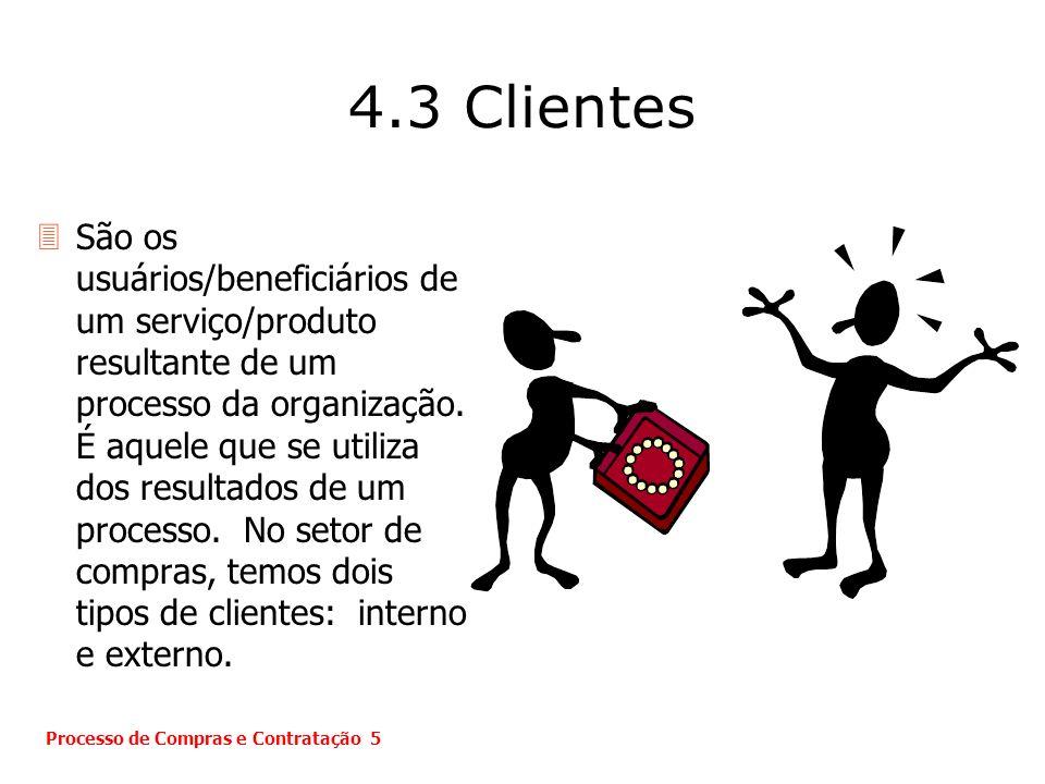 4.3 Clientes 3São os usuários/beneficiários de um serviço/produto resultante de um processo da organização. É aquele que se utiliza dos resultados de