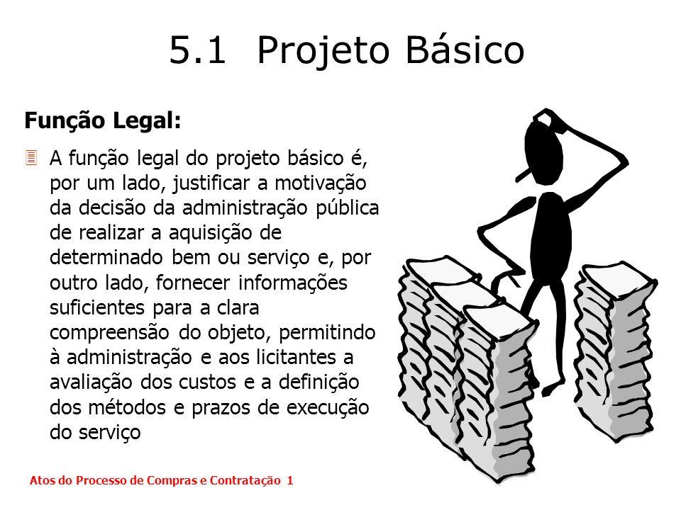 5.1 Projeto Básico Função Legal: 3A função legal do projeto básico é, por um lado, justificar a motivação da decisão da administração pública de reali