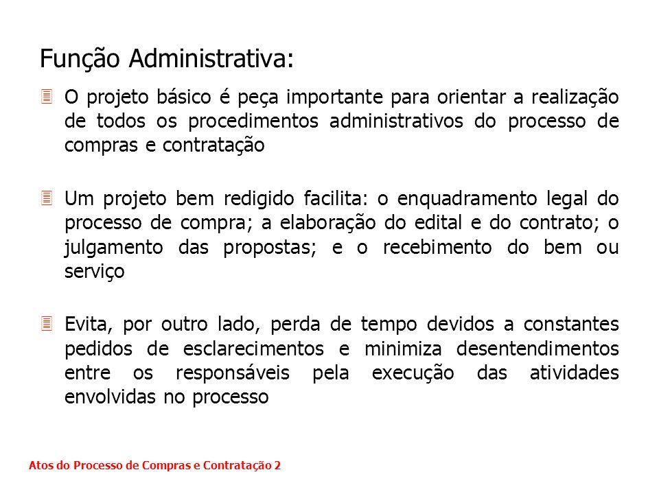 Função Administrativa: 3O projeto básico é peça importante para orientar a realização de todos os procedimentos administrativos do processo de compras