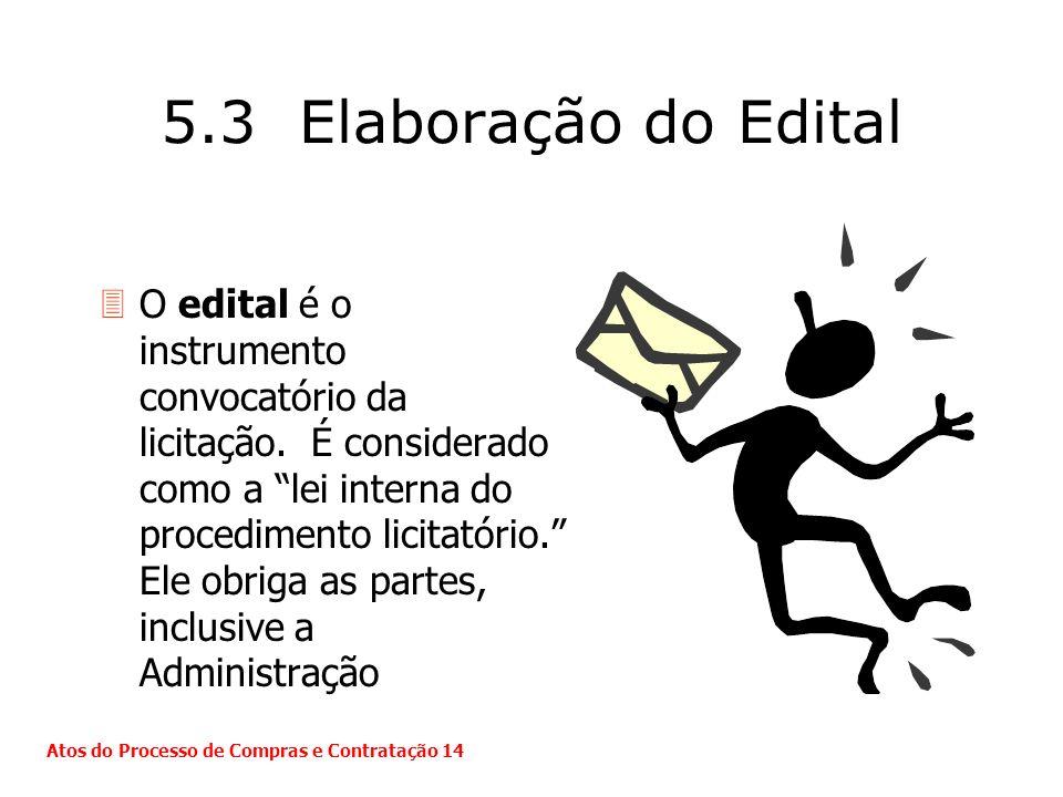 5.3 Elaboração do Edital 3O edital é o instrumento convocatório da licitação. É considerado como a lei interna do procedimento licitatório. Ele obriga