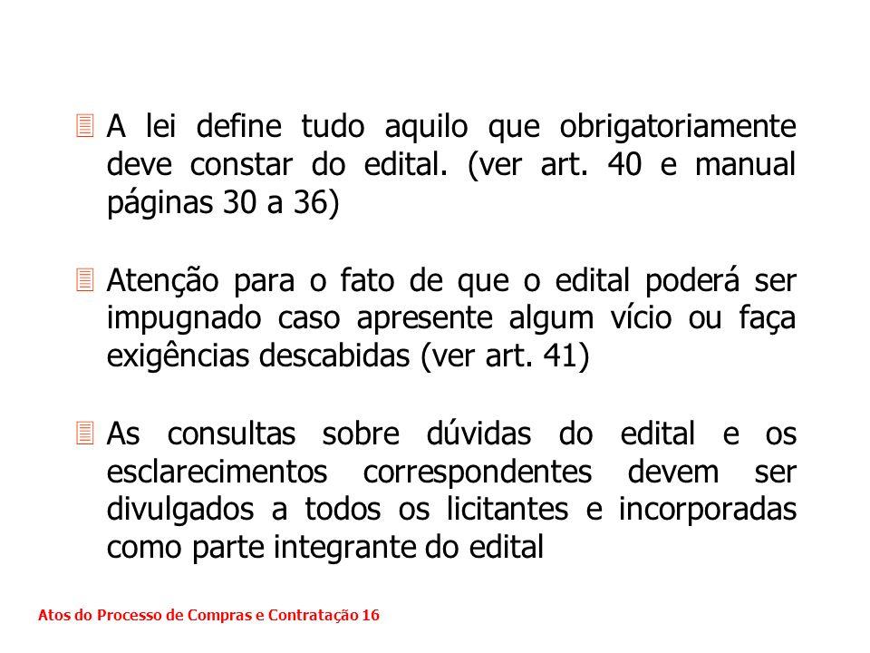 3A lei define tudo aquilo que obrigatoriamente deve constar do edital. (ver art. 40 e manual páginas 30 a 36) 3Atenção para o fato de que o edital pod