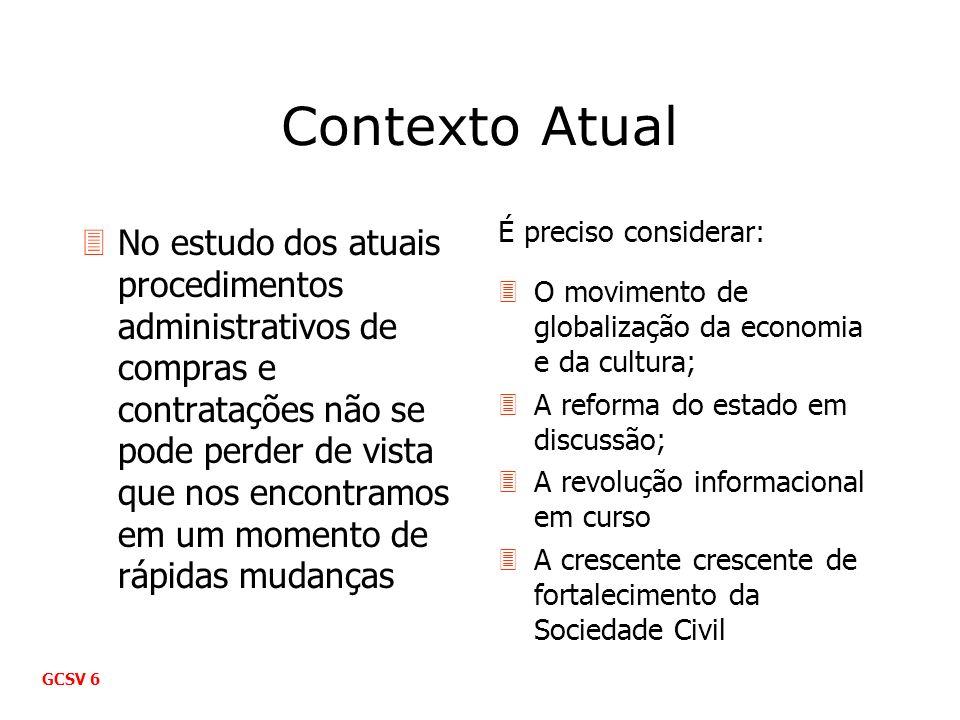 Visão Global do Processo Uma visão global do processo deve: 3Incorporar a gestão do contrato 3Recebimento do bem ou serviço 3Pagamento ao contrato 3Prestação de contas GCSV 7