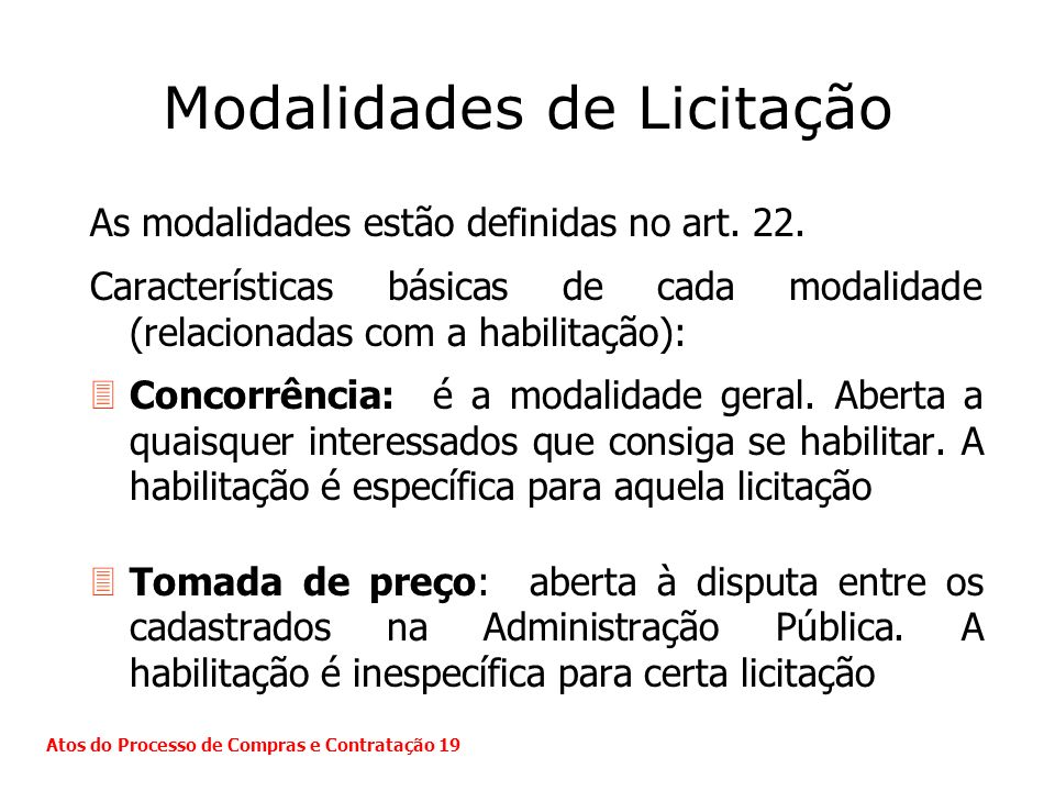 Modalidades de Licitação As modalidades estão definidas no art. 22. Características básicas de cada modalidade (relacionadas com a habilitação): 3Conc