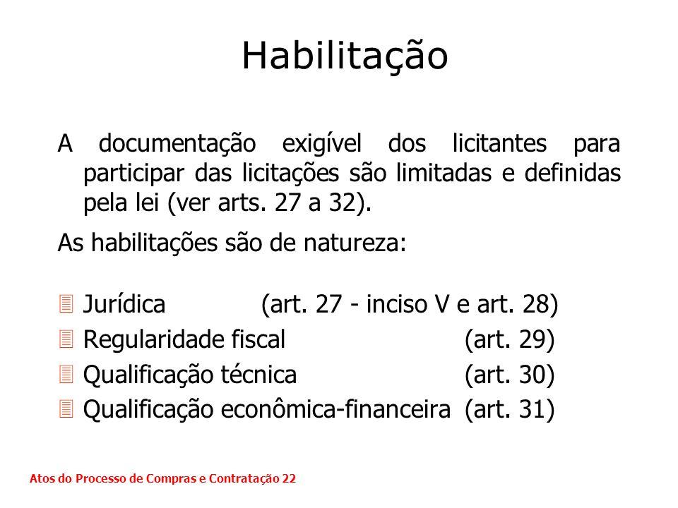 Habilitação A documentação exigível dos licitantes para participar das licitações são limitadas e definidas pela lei (ver arts. 27 a 32). As habilitaç