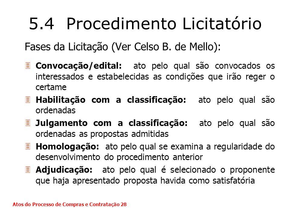 5.4 Procedimento Licitatório Fases da Licitação (Ver Celso B. de Mello): 3Convocação/edital: ato pelo qual são convocados os interessados e estabeleci