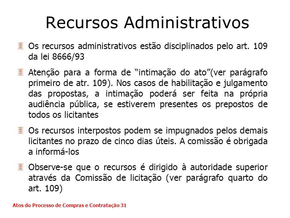 Recursos Administrativos 3Os recursos administrativos estão disciplinados pelo art. 109 da lei 8666/93 3Atenção para a forma de intimação do ato(ver p