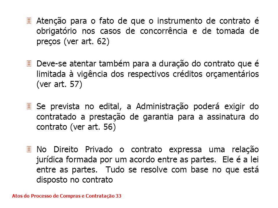 3Atenção para o fato de que o instrumento de contrato é obrigatório nos casos de concorrência e de tomada de preços (ver art. 62) 3Deve-se atentar tam