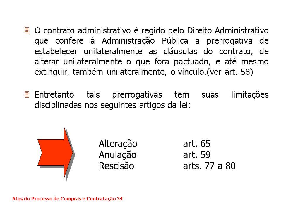 3O contrato administrativo é regido pelo Direito Administrativo que confere à Administração Pública a prerrogativa de estabelecer unilateralmente as c