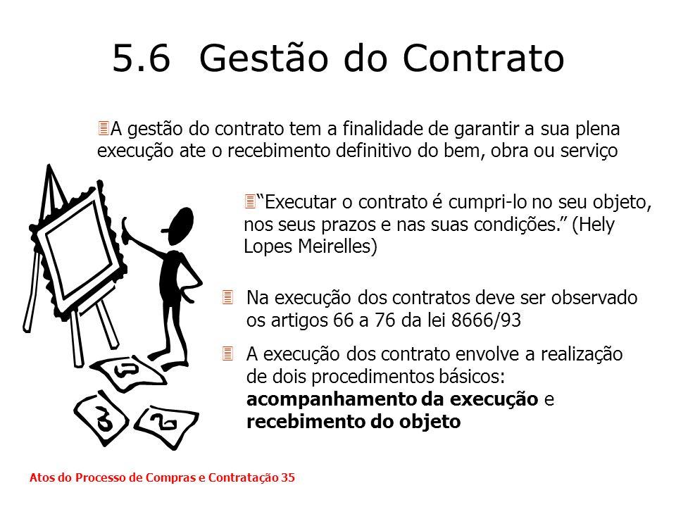 5.6 Gestão do Contrato 3Na execução dos contratos deve ser observado os artigos 66 a 76 da lei 8666/93 3A execução dos contrato envolve a realização d