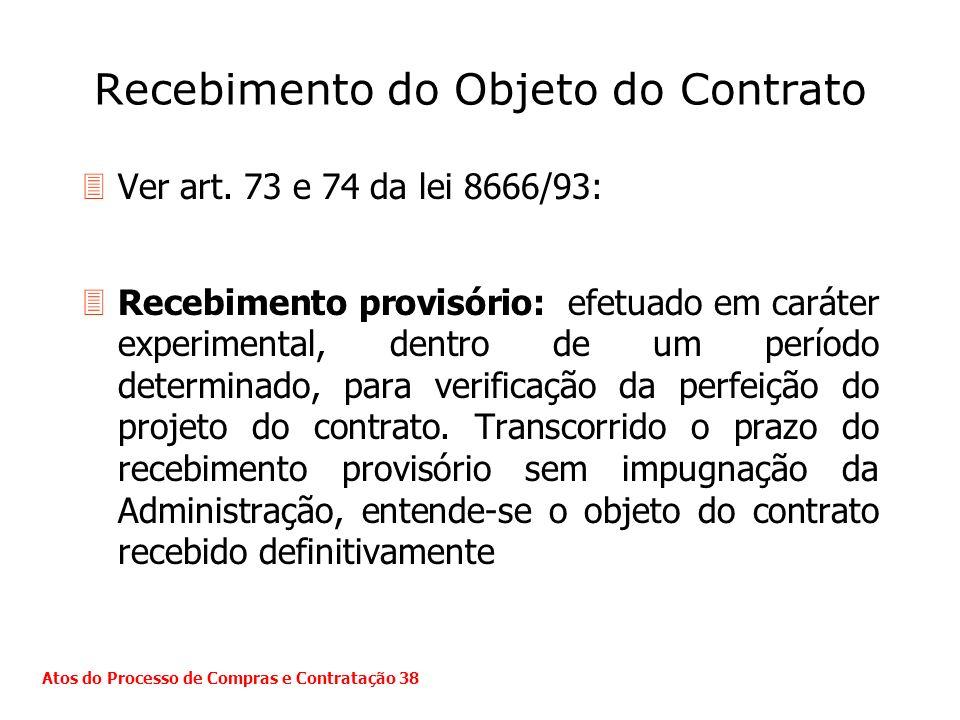 Recebimento do Objeto do Contrato 3Ver art. 73 e 74 da lei 8666/93: 3Recebimento provisório: efetuado em caráter experimental, dentro de um período de
