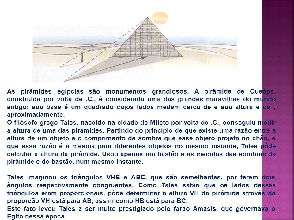 As pirâmides egípcias são monumentos grandiosos. A pirâmide de Queóps, construIda por volta de.C., é considerada uma das grandes maravilhas do mundo a