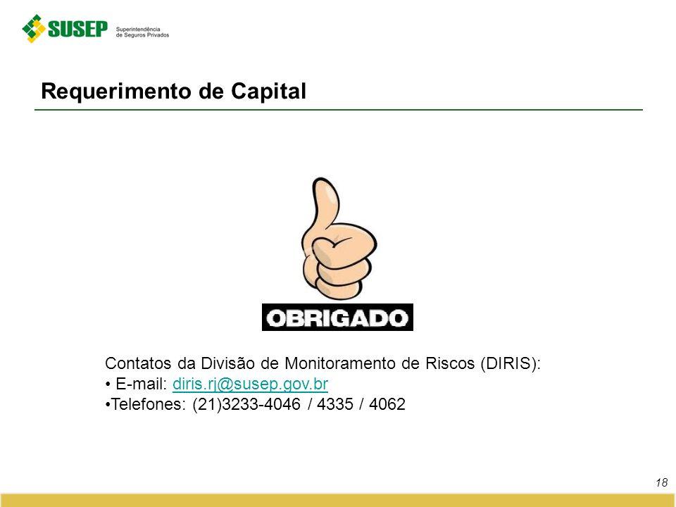 Requerimento de Capital 18 Contatos da Divisão de Monitoramento de Riscos (DIRIS): E-mail: diris.rj@susep.gov.brdiris.rj@susep.gov.br Telefones: (21)3