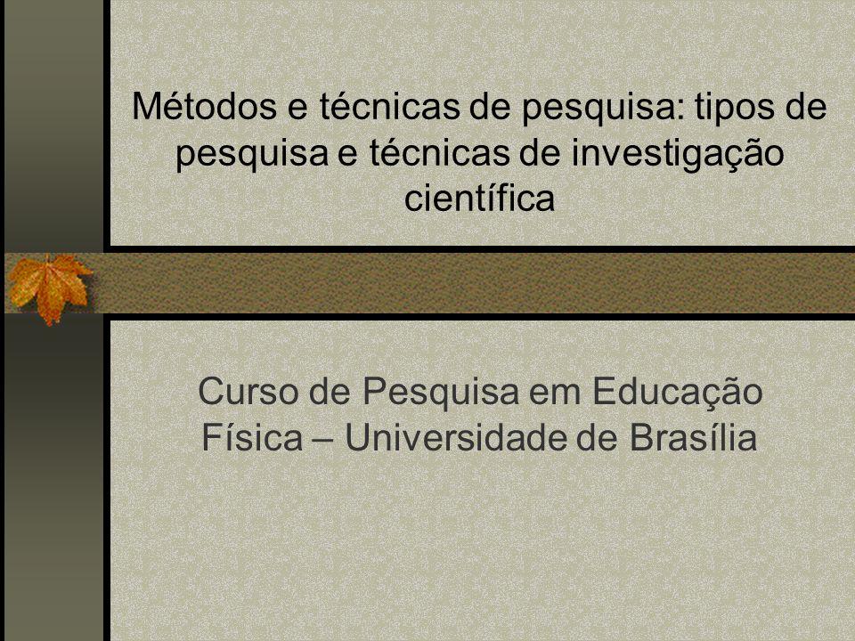 Métodos e técnicas de pesquisa: tipos de pesquisa e técnicas de investigação científica Curso de Pesquisa em Educação Física – Universidade de Brasíli