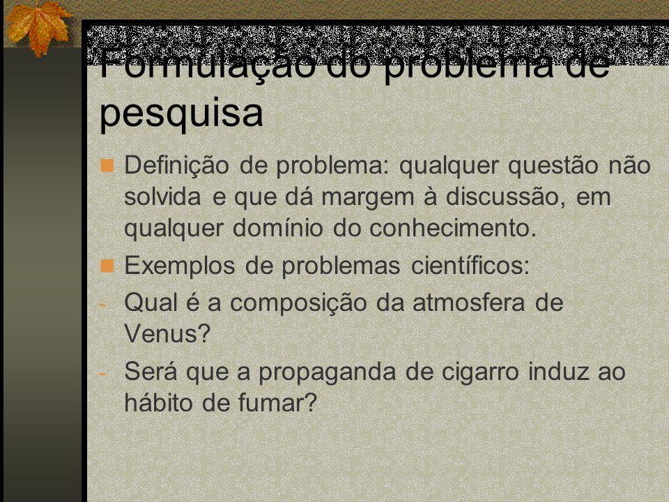 Formulação do problema de pesquisa Definição de problema: qualquer questão não solvida e que dá margem à discussão, em qualquer domínio do conheciment