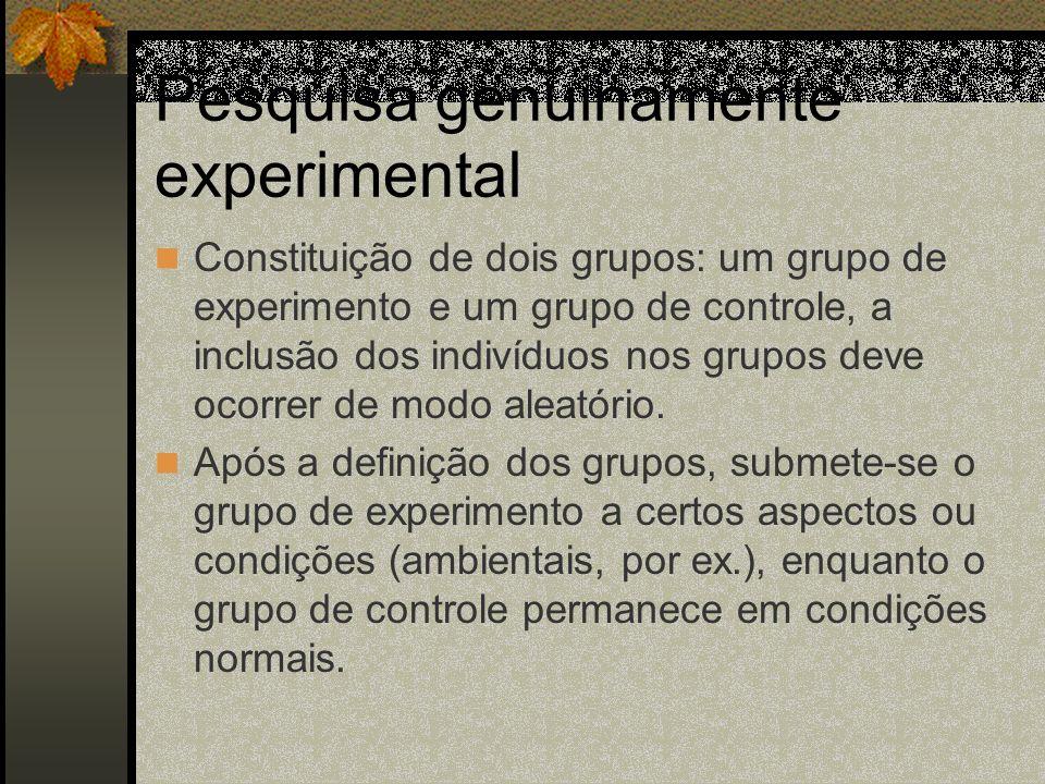 Pesquisa genuinamente experimental Constituição de dois grupos: um grupo de experimento e um grupo de controle, a inclusão dos indivíduos nos grupos d