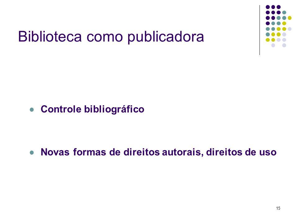 15 Biblioteca como publicadora Controle bibliográfico Novas formas de direitos autorais, direitos de uso