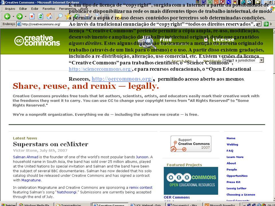 16 É um tipo de licença de copyright, surgida com a Internet a partir da possibilidade de publicar e disponibilizar na rede os mais diferentes tipos d