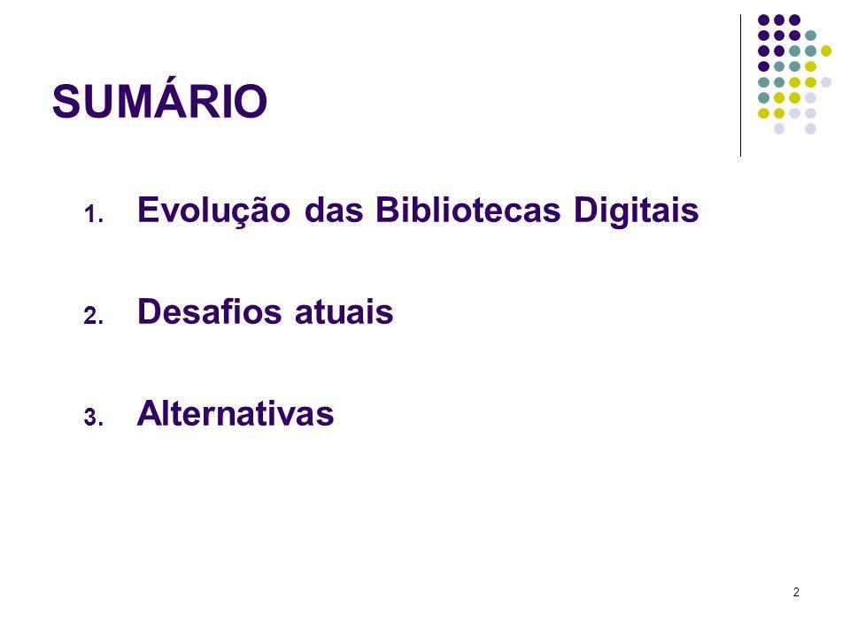 2 SUMÁRIO 1. Evolução das Bibliotecas Digitais 2. Desafios atuais 3. Alternativas