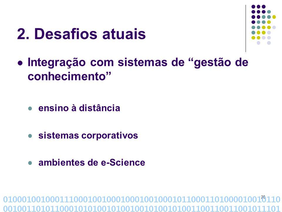 28 2. Desafios atuais Integração com sistemas de gestão de conhecimento ensino à distância sistemas corporativos ambientes de e-Science 01000100100011