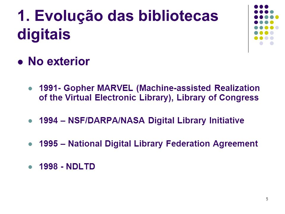 5 1. Evolução das bibliotecas digitais No exterior 1991- Gopher MARVEL (Machine-assisted Realization of the Virtual Electronic Library), Library of Co