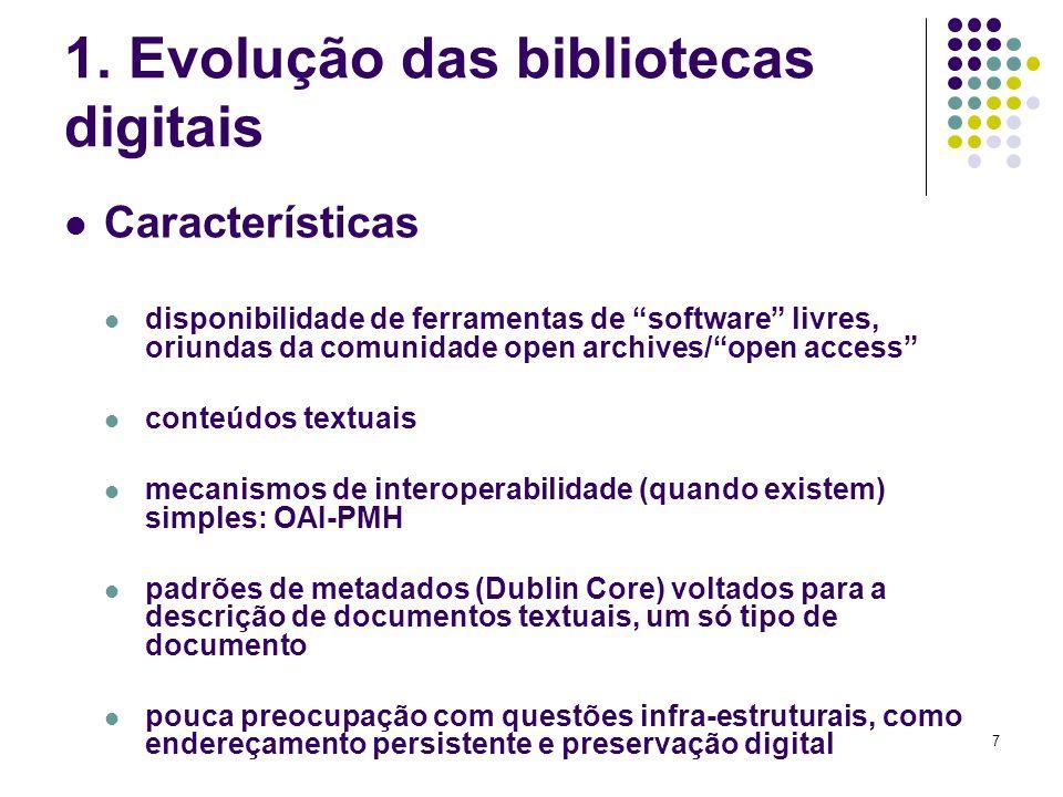 7 1. Evolução das bibliotecas digitais Características disponibilidade de ferramentas de software livres, oriundas da comunidade open archives/open ac