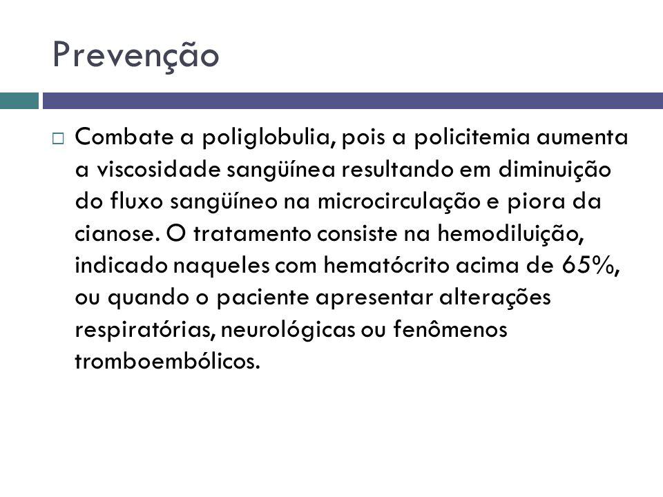 Prevenção Combate a poliglobulia, pois a policitemia aumenta a viscosidade sangüínea resultando em diminuição do fluxo sangüíneo na microcirculação e