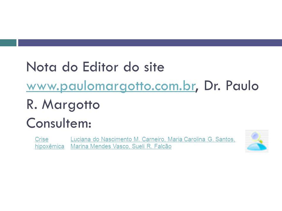 Nota do Editor do site www.paulomargotto.com.br, Dr. Paulo R. Margotto Consultem: www.paulomargotto.com.br Crise hipoxêmica Luciana do Nascimento M. C