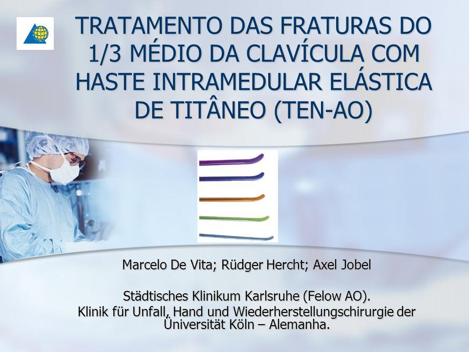 TRATAMENTO DAS FRATURAS DO 1/3 MÉDIO DA CLAVÍCULA COM HASTE INTRAMEDULAR ELÁSTICA DE TITÂNEO (TEN-AO) Marcelo De Vita; Rüdger Hercht; Axel Jobel Städt