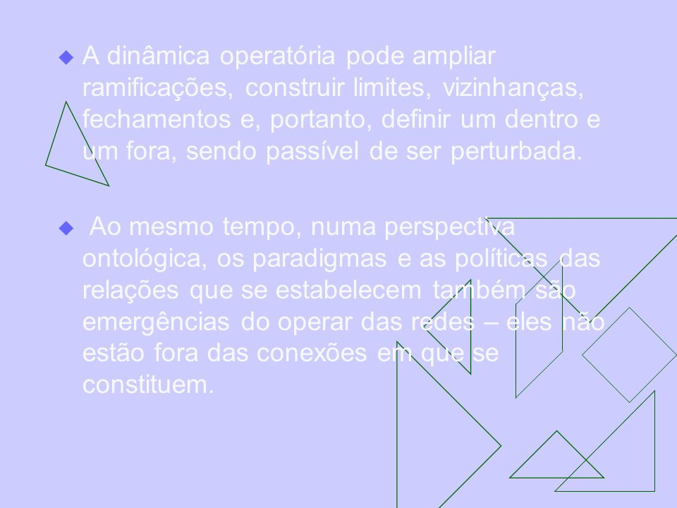 A dinâmica operatória pode ampliar ramificações, construir limites, vizinhanças, fechamentos e, portanto, definir um dentro e um fora, sendo passível