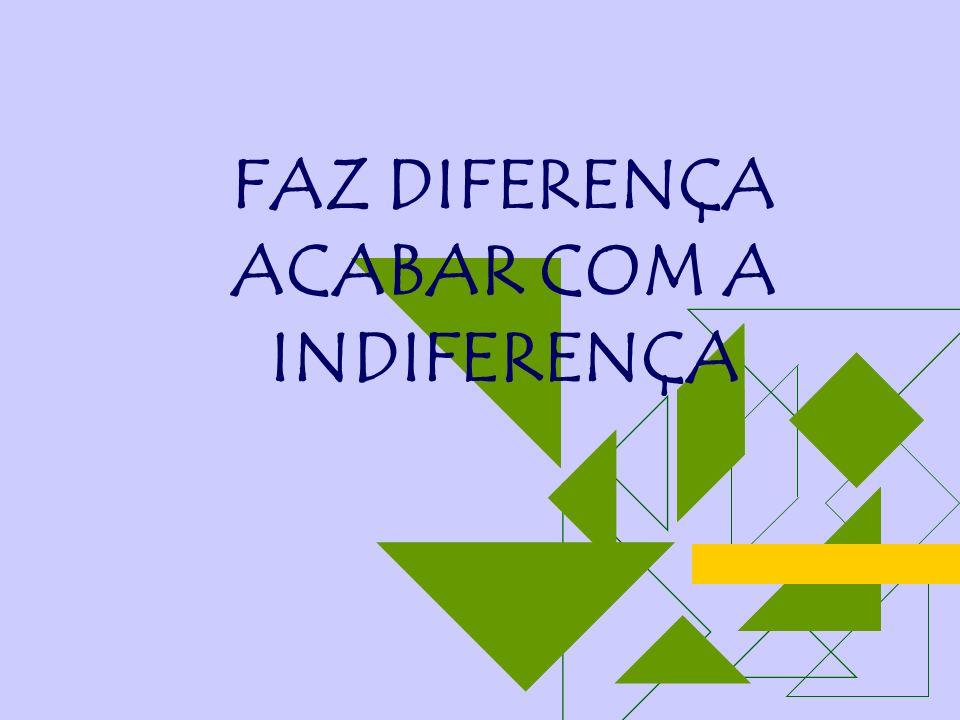 FAZ DIFERENÇA ACABAR COM A INDIFERENÇA
