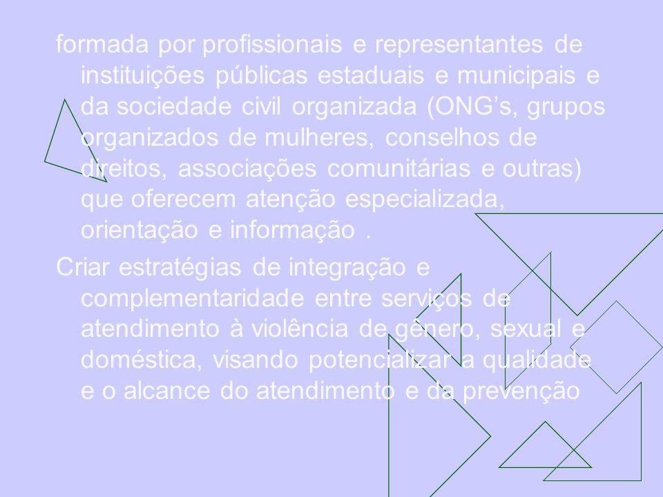 formada por profissionais e representantes de instituições públicas estaduais e municipais e da sociedade civil organizada (ONGs, grupos organizados d