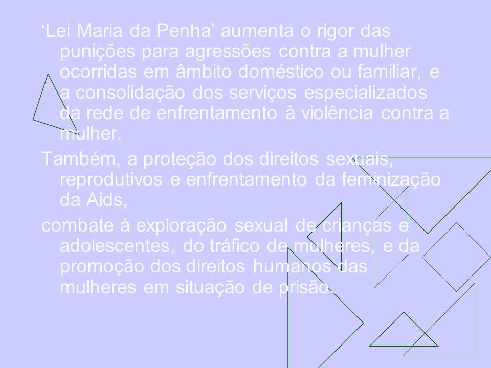 Lei Maria da Penha aumenta o rigor das punições para agressões contra a mulher ocorridas em âmbito doméstico ou familiar, e a consolidação dos serviço