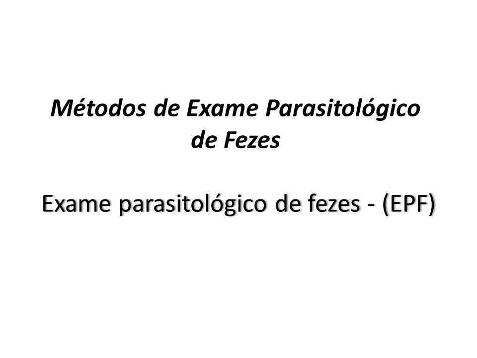 Exame parasitológico de fezes - (EPF) Métodos de Exame Parasitológico de Fezes Exame parasitológico de fezes - (EPF)