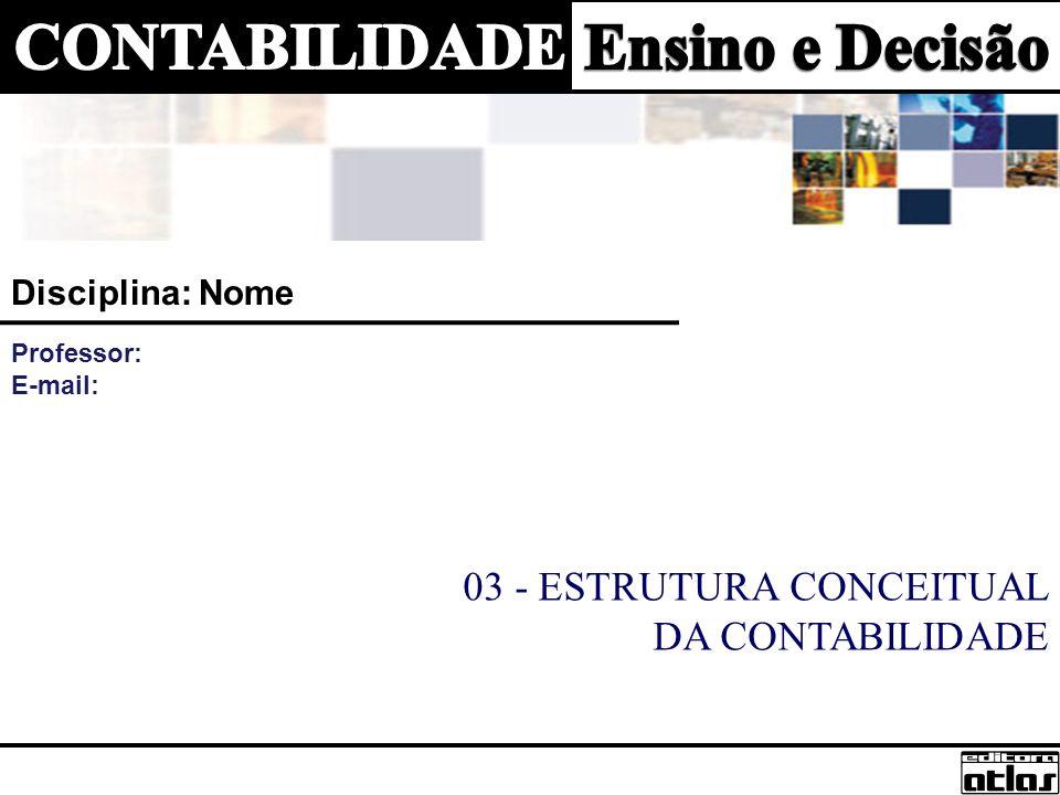 03 - ESTRUTURA CONCEITUAL DA CONTABILIDADE Disciplina: Nome Professor: E-mail: