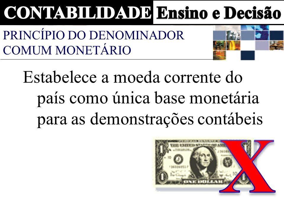 PRINCÍPIO DO DENOMINADOR COMUM MONETÁRIO Estabelece a moeda corrente do país como única base monetária para as demonstrações contábeis
