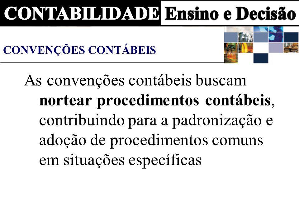 CONVENÇÕES CONTÁBEIS As convenções contábeis buscam nortear procedimentos contábeis, contribuindo para a padronização e adoção de procedimentos comuns