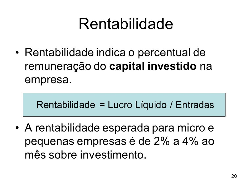 20 Rentabilidade Rentabilidade indica o percentual de remuneração do capital investido na empresa. A rentabilidade esperada para micro e pequenas empr