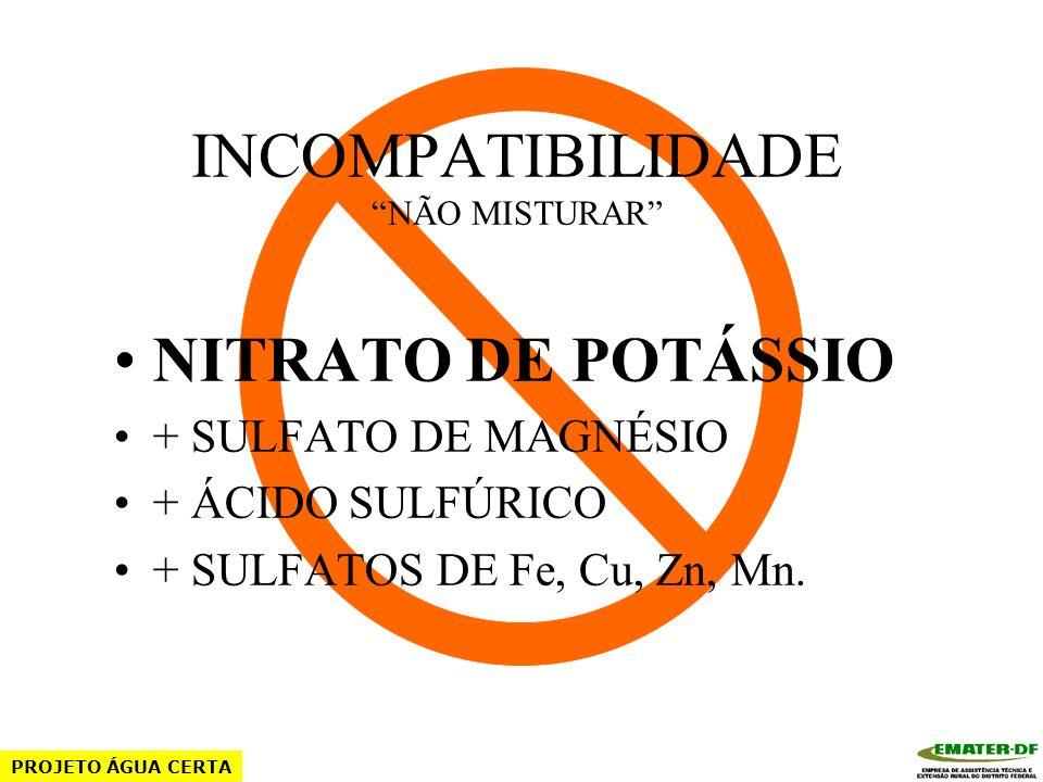 INCOMPATIBILIDADE NÃO MISTURAR NITRATO DE CÁLCIO + SULFATO DE AMÔNIO + SULFATO DE POTÁSSIO + DAP OU MAP + ÁCIDO SULFÚRICO + SULFATOS DE Fe, Zn, Cu, Mn