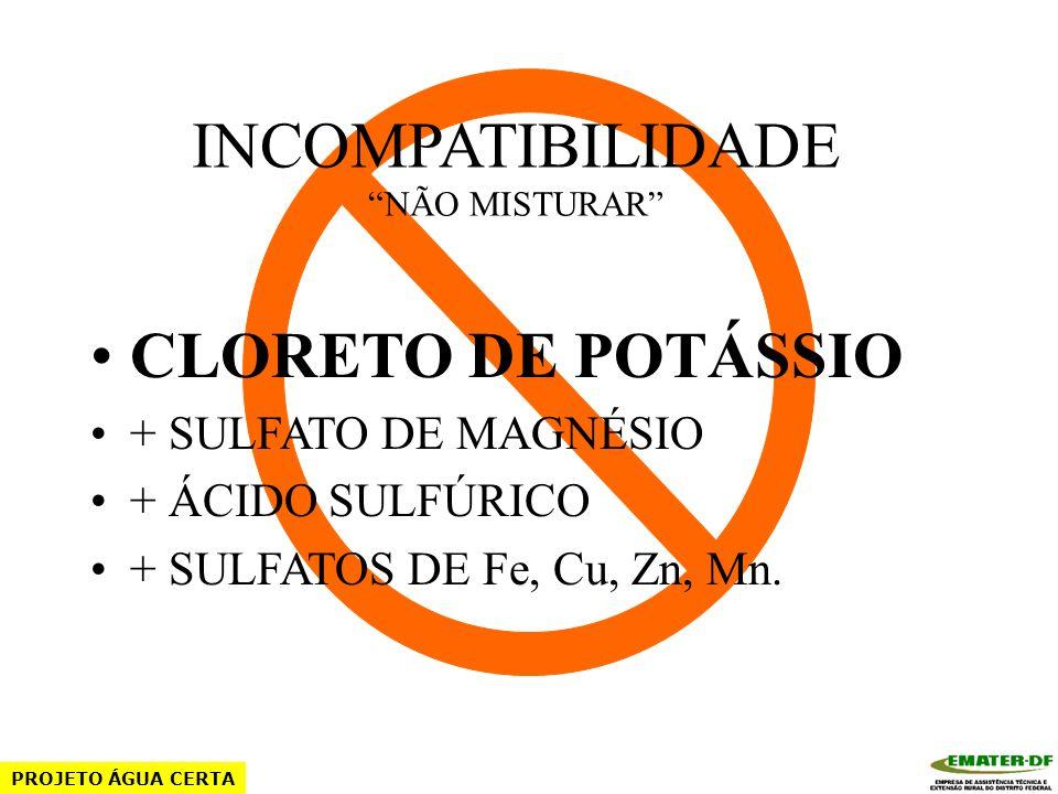 INCOMPATIBILIDADE NÃO MISTURAR NITRATO DE POTÁSSIO + SULFATO DE MAGNÉSIO + ÁCIDO SULFÚRICO + SULFATOS DE Fe, Cu, Zn, Mn. PROJETO ÁGUA CERTA