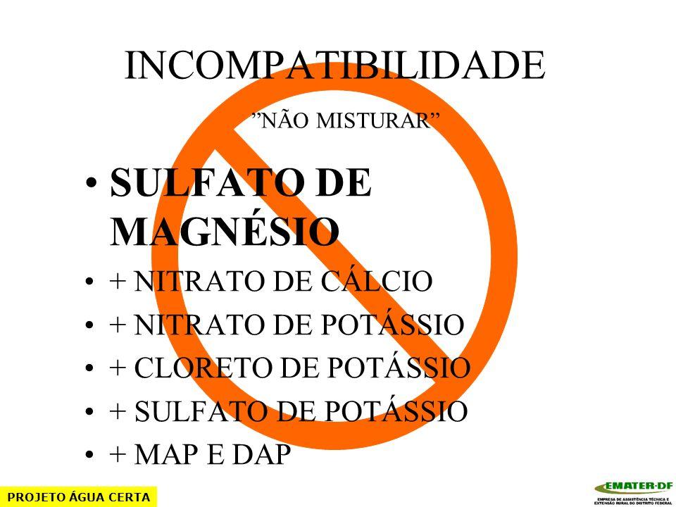 INCOMPATIBILIDADE NÃO MISTURAR DAP OU MAP + NITRATO DE CÁLCIO + SULFATO DE MAGNÉSIO + SULFATOS DE Fe, Cu, Zn, Mn. PROJETO ÁGUA CERTA