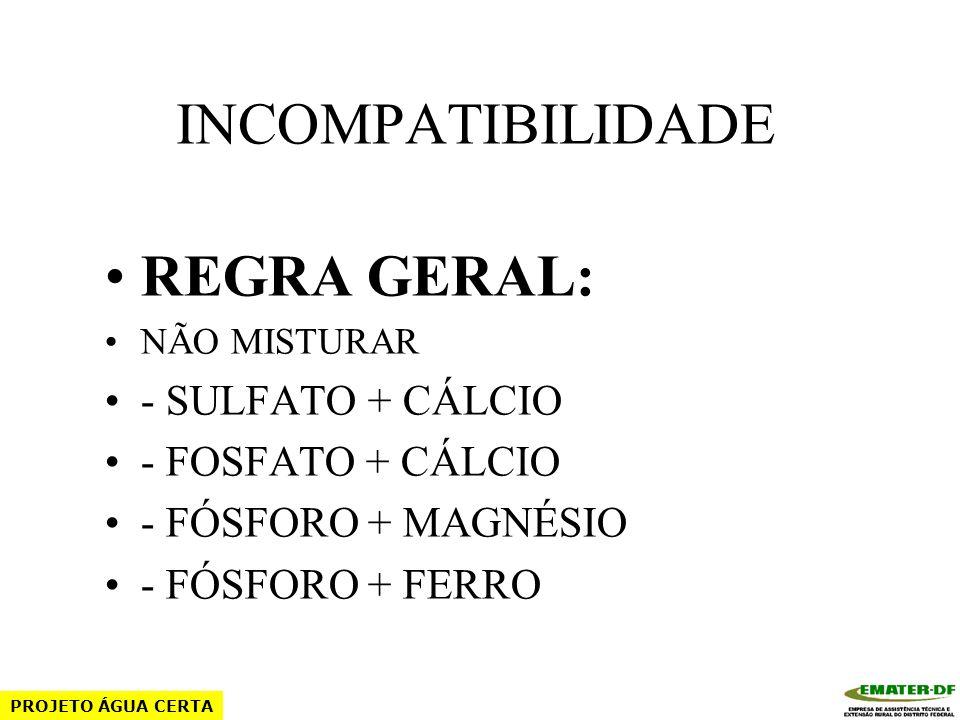 INCOMPATIBILIDADE NÃO MISTURAR ÁCIDO FOSFÓRICO + SULFATOS DE Fe, Cu, Zn, Mn. PROJETO ÁGUA CERTA